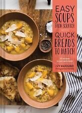 Quick Soups from Scratch with Breads to Match : 70 Recipes for Easy Homemade...