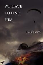 We Have to Find Him by Jim Clancy (2007, Paperback)