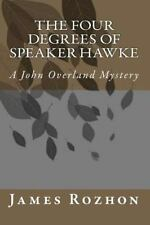 The Four Degrees of Speaker Hawke : A John Overland Mystery by James Rozhon...