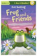 Frog and Friends : The Best Summer Ever by Eve Bunting (2012, Paperback)