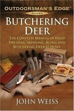 Butchering Deer: The Complete Manual of Field Dressing, Skinning, Aging, and Bu