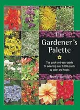 The Gardener's Palette: The Quick-And-Easy Guide to Selecting Over 1,000 Plan.