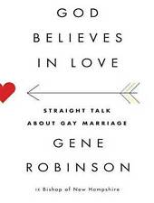 NEW God Believes in Love: Straight Talk About Gay Marriage by Gene Robinson