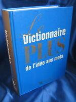 LE DICTIONNAIRE PLUS, DE L'IDEE AUX MOTS / SELECTION DU READER'S DIGEST / 2002