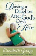 Raising a Daughter After Gods Own Heart by Elizabeth George