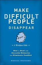 Make Difficult People Disappear: How to Deal with Stressful Behavior and Elimina