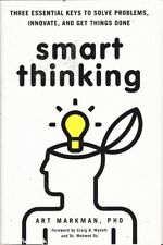 Art Markman SMART THINKING: THREE ESSENTIAL KEYS TO SOLVE PROBLEMS, INNOVATE AND