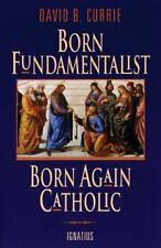 Born Fundamentalist, Born Again Catholic: By David Currie