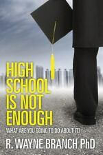 High School Is Not Enough : What Are You Going to Do about It? by R. Branch...