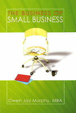 Business of Small Business: A Survival Guide for Succeeding and Prospering in...