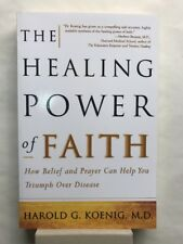The Healing Power of Faith : How Belief and Prayer Can Help You Triumph over Dis