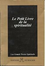LE PETIT LIVRE DE LA SPIRITUALITE LES GRANDS TEXTES SPIRITUELS
