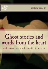 Ghost Stories and Words from the Heart : Find Away Believe Each Other by...