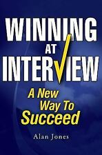 Winning at Interview 2017 Edition : A New Way to Succeed by Alan Jones (2017,...
