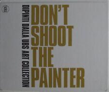 Don't shoot the painter. Dipinti dalla UBS Art Collection. Ediz. italiana e ingl