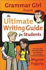 Grammar Girl Presents The Ultimate Writing Guide For Students: By Mignon Fogarty