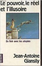 Jean-Antoine Giansily - Le pouvoir, le réel et l'illusoire : En finir avec les u