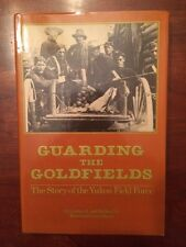 Guarding the Goldfields: Story of the Yukon Field Force; Canadian Gold Rush, 1st