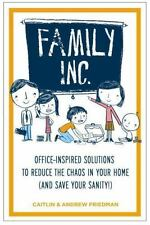 Family Inc.:  Office-Inspired Solutions to Reduce the Chaos in Your Home