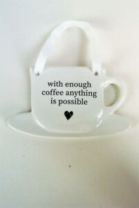 Kitchen Plaque With Enough Coffee Anything is Possible - White Ceramic Tea Cup