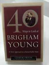 40 WAYS TO LOOK AT BRIGHAM YOUNG A New Approach Chad M Orton PB LDS Mormon