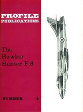 HAWKER HUNTER F.6: PROFILE PUBLICATIONS No.4/ AUGMENTED NEW-PRINT FACSIMILE ED