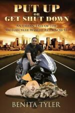 Put up or Get Shut Down : An Urban Tale of the Motorcycle World As I Know It...