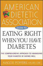 NEW American Dietetic Association Guide to Eating Right When You Have Diabetes