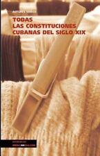 TODAS LAS CONSTITUCIONES CUBANAS DEL SIGLO XIX/ A - NEW PAPERBACK BOOK
