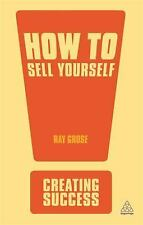 How to Sell Yourself: Sharpen Up Your Personal Image; Impress Everyone in Your O