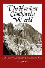 The Hardest Climb in the World: A Memoir of Mountains, Vengeance and Yoga (Paper
