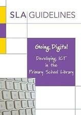 Going Digital: Developing ICT in the Primary School Library by Pavey, Sarah