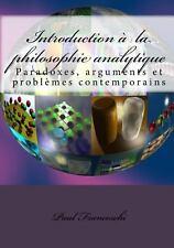 Introduction à la Philosophie Analytique : Paradoxes, Arguments et Problèmes...