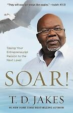 Soar! : Taking Your Entrepreneurial Passion to the Next Level by T.D. Jakes (201