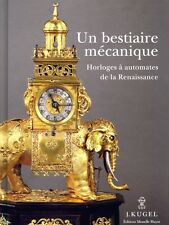 Un bestiaire mécanique - Horloges à automates de la Renaissance