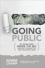 Going Public: My Adventures Inside the SEC and How to Prevent the Next...