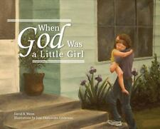 When God Was a Little Girl by David R. Weiss (2015, Hardcover)