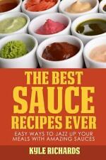 The Best Sauce Recipes Ever!:Easy Ways to Jazz up Your Meals by Kyle Richards LN