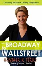 From Broadway to Wallstreet : Cautionary Tales of an Unlikely Entrepreneur by...