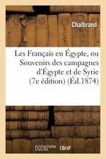 Les Francais en Egypte, Ou Souvenirs des Campagnes d'Egypte et de Syrie 7e...