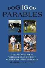 DOG//GOD Parables : How Relationships with Our Dogs Reflect Our Relationship...