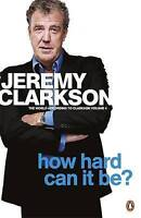How Hard Can It Be?. The World According to Clarkson Volume 4 by Clarkson, Jerem