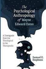 Psychological Anthropology of Wayne Edward Oates: A Downgrade from the Theologic