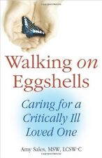Walking on Eggshells: Caring for a Critically Ill Loved One by Amy Sales