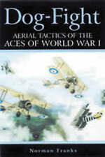 Dog-fight: Aerial Tactics of the First World War by Norman Franks (Hardback,...