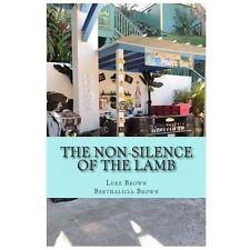 THE NON-SILENCE OF THE LAMB - BROWN, LUKE/ BROWN, BERTHALICIA - NEW PAPERBACK BO