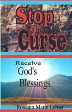Stop the Curse, Receive God's Blessings : Whom the Son Sets Free, Is Free...