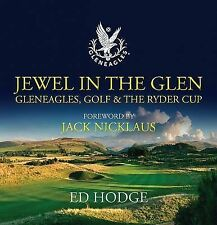 Jewel in the Glen: Gleneagles, Golf and the Ryder Cup by Ed Hodge (Hardback, 201