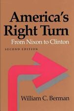 America's Right Turn: From Nixon to Clinton (The American Moment) by Berman, Wil