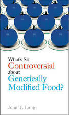 What's So Controversial About Genetically Modified Food? by John T Lang...